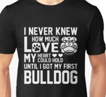 Never knew much love heart hold my first Bulldog Unisex T-Shirt