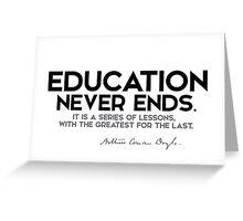 education never ends - arthur conan doyle Greeting Card