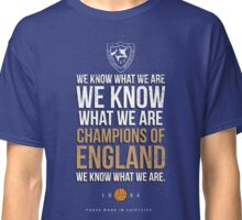 LCFC WE KNOW WHAT WE ARE..... Classic T-Shirt