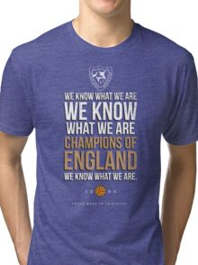 LCFC WE KNOW WHAT WE ARE..... Tri-blend T-Shirt