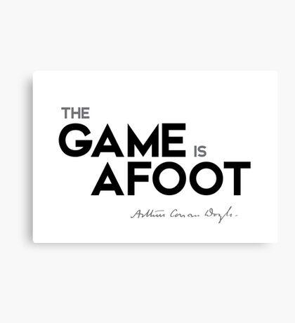 the game is afoot - arthur conan doyle Canvas Print