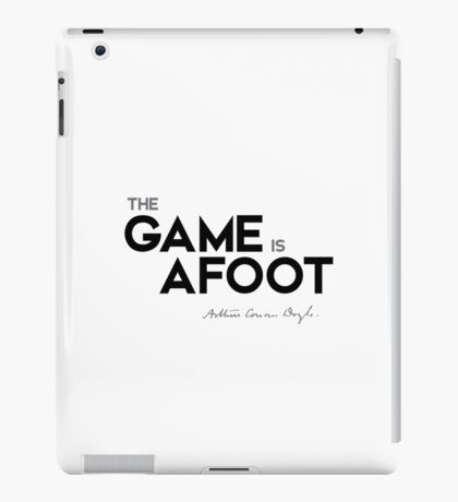 the game is afoot - arthur conan doyle iPad Case/Skin