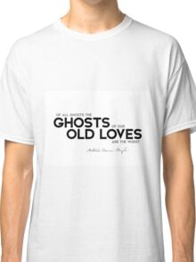 ghosts of our old loves - arthur conan doyle Classic T-Shirt