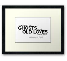ghosts of our old loves - arthur conan doyle Framed Print
