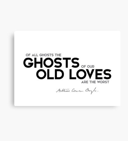 ghosts of our old loves - arthur conan doyle Canvas Print