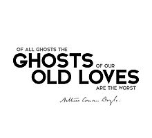 ghosts of our old loves - arthur conan doyle Photographic Print