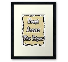 Rough Around the Edges Framed Print