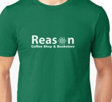 Reason Coffee Shop & Bookstore Unisex T-Shirt
