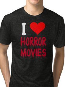 I Love Horror Movies Tri-blend T-Shirt