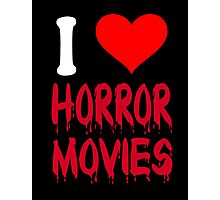 I Love Horror Movies Photographic Print