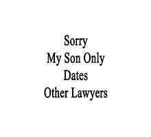 Sorry My Son Only Dates Other Lawyers  by supernova23