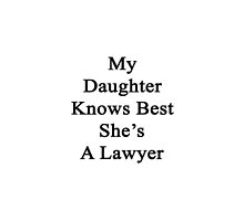 My Daughter Knows Best She's A Lawyer by supernova23