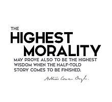 highest morality, highest wisdom - arthur conan doyle Photographic Print