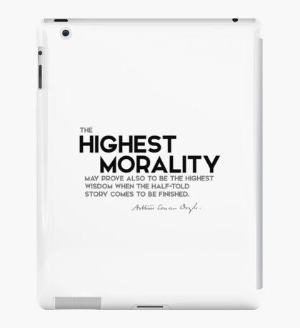 highest morality, highest wisdom - arthur conan doyle iPad Case/Skin