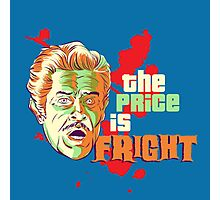 The Price is Fright Photographic Print