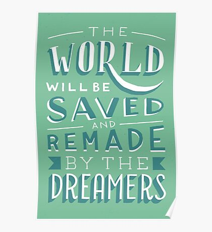 The World Will Be Saved and Remade by the Dreamers Poster