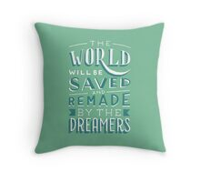 The World Will Be Saved and Remade by the Dreamers Throw Pillow