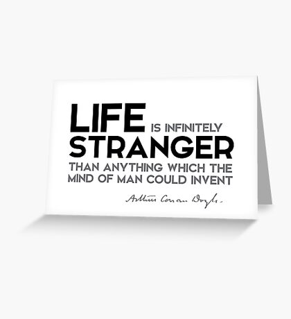 life is infinitely stranger - arthur conan doyle Greeting Card