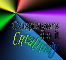 Cosplayers do it Creatively, Black Text by gamerkats