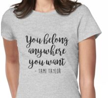 Friday Night Lights, Tami Taylor - You belong anywhere you want Womens Fitted T-Shirt