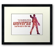 I Had No Idea What the Universe Had in Store for Me Framed Print