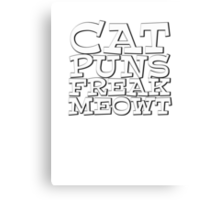 Cat puns freak meowt Canvas Print