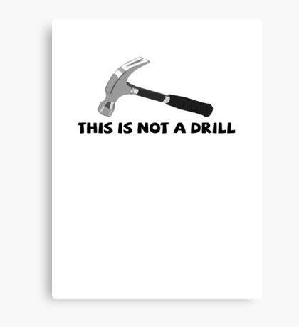 This is not a drill Canvas Print