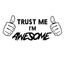 Trust me I'm Awesome Photographic Print