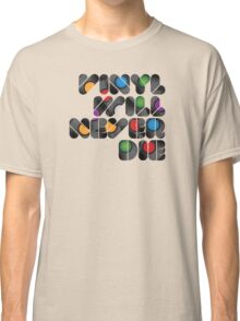 Vinyl will never die Classic T-Shirt
