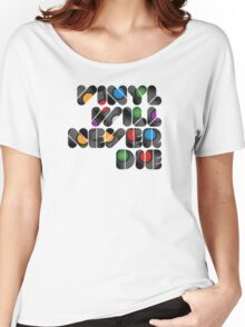 Vinyl will never die Women's Relaxed Fit T-Shirt