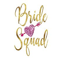 Bride Squad Faux Gold Foil Pink Glitter Wedding Bridal Bachelorette Party Hen Night Bridesmaid Heart Tribal Arrow Photographic Print