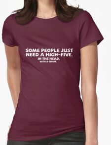 Some people just need a high-five. In the head. With a chair. Womens Fitted T-Shirt