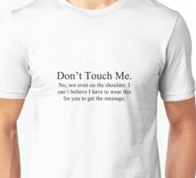 Don't Touch Me - Extended Message Unisex T-Shirt