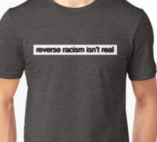Reverse Racism Isn't Real Unisex T-Shirt