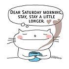 Dear Saturday morning, stay, stay a little longer. / Cat doodle by eyecreate