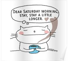 Dear Saturday morning, stay, stay a little longer. / Cat doodle Poster