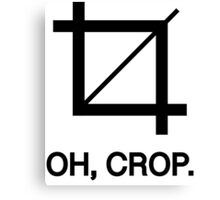 Oh, crop. Canvas Print