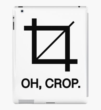Oh, crop. iPad Case/Skin