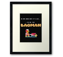 No one knows what it's like...to be the Bagman Framed Print