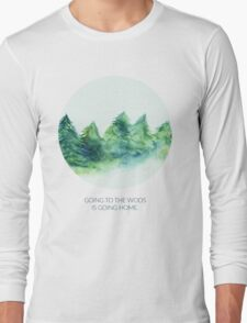 Going to the woods is going home Long Sleeve T-Shirt