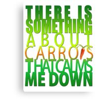 There Is Something About Carrots That Calms Me Down Canvas Print
