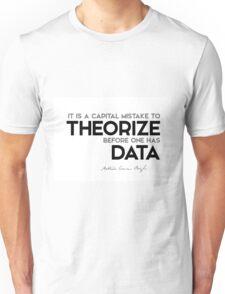 theorize before one has data - arthur conan doyle Unisex T-Shirt