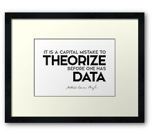 theorize before one has data - arthur conan doyle Framed Print