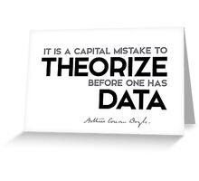theorize before one has data - arthur conan doyle Greeting Card