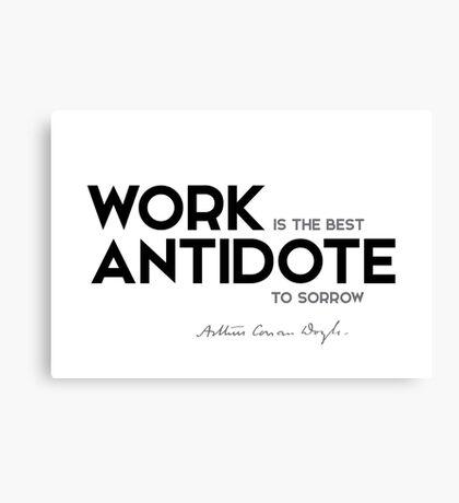 work is the best antidote to sorrow - arthur conan doyle Canvas Print