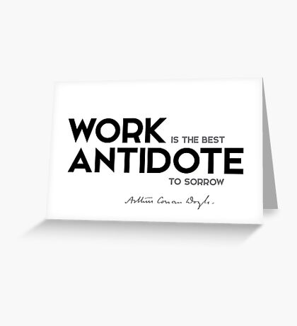 work is the best antidote to sorrow - arthur conan doyle Greeting Card