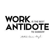 work is the best antidote to sorrow - arthur conan doyle Photographic Print