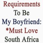 Requirements To Be My Boyfriend: *Must Love South Africa  by supernova23