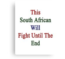 This South African Will Fight Until The End  Canvas Print