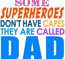 Some Superheroes Dont Have Capes, They Are Called Dad by papabuju